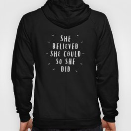 She Believed She Could So She Did black-white contemporary typography poster home wall decor Hoody
