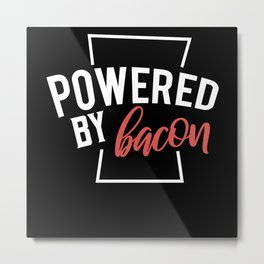 Bacon is energy i am Powered by it Metal Print