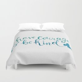Have Courage and Be Kind - Cinderella quote Duvet Cover