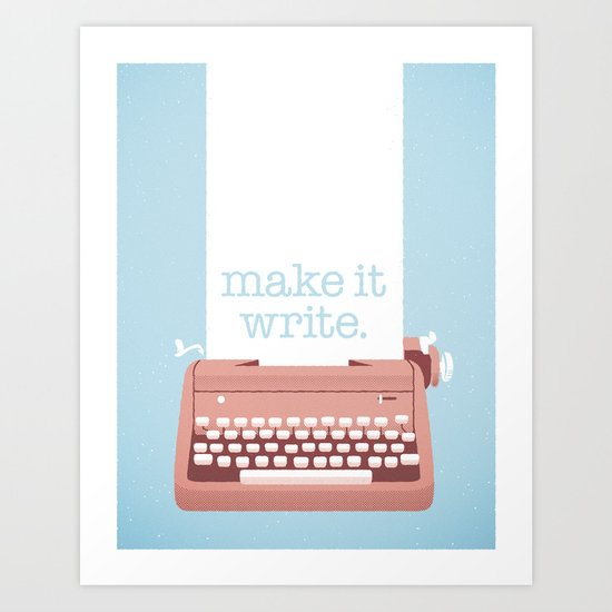 make it write. Art Print