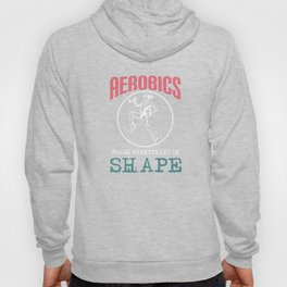 Get into fitness with this Aerobic Tshirt Designs Makes everything in shape Hoody