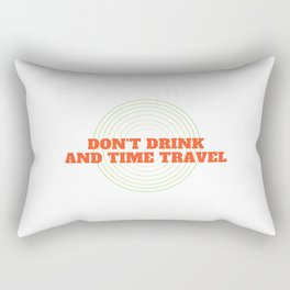 Don't Drink And Time Travel Rectangular Pillow
