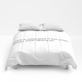 There is some good in this world, and it's worth fighting for. J.R.R. Tolkien Comforters
