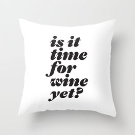 is it time for wine yet? headline type design Throw Pillow