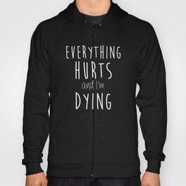 Everything Hurts and I'm Dying. Hoody