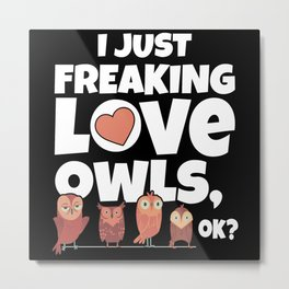I Just Freaking Love Owls Ok Metal Print