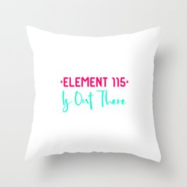 Space Element 115 is Out There Funny Area 51 Quote Throw Pillow