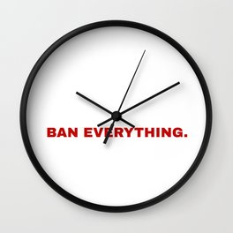 ban everything. Wall Clock