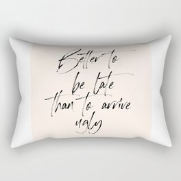 Better To Be Late Than To Arrive Ugly, Printable Art, Modern Wall Art. Gift Idea, Calligraphy Rectangular Pillow