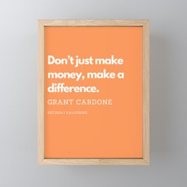 Don't just make money, make a difference. | Grant Cardone Quote Framed Mini Art Print