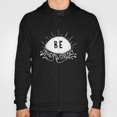 Be Otherworldly (wht) Hoody