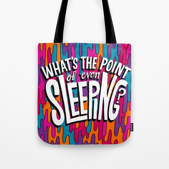What's the point of even sleeping? Tote Bag