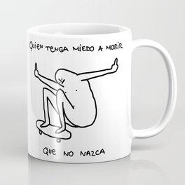 Quien tenga miedo a la muerte que no nazca Coffee Mug