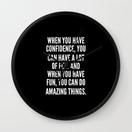When you have confidence you can have a lot of fun And when you have fun you can do amazing things Wall Clock