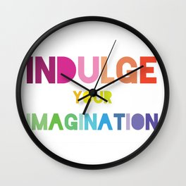 Indulge Your Imagination Wall Clock