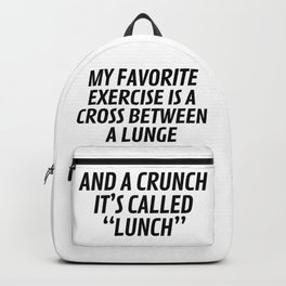My Favorite Exercise is a Cross Between a Lunge and a Crunch - Lunch Backpack