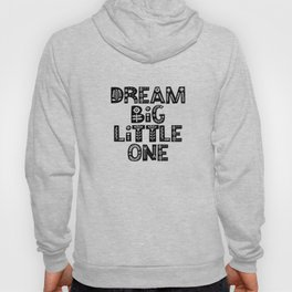 Dream Big Little One inspirational wall art black and white typography poster home wall decor Hoody