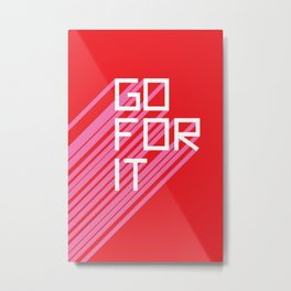 Go For It Metal Print