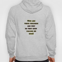 """Funny """"Who Are These Children"""" Joke Hoody"""