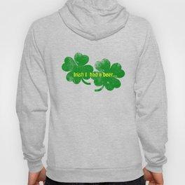 Irish I had a beer Hoody