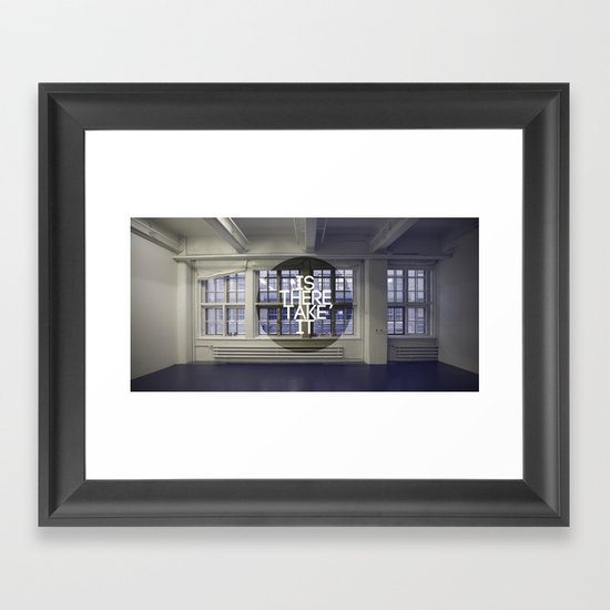 Is There, Take It Framed Art Print