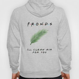 Friends or Fronds? I'll Clean Air for You! Hoody