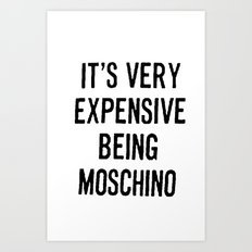 It's Very Expensive Being Moschino Art Print