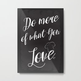 Do more of what you love. Metal Print