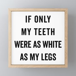 Teeth White As Legs Funny Quote Framed Mini Art Print