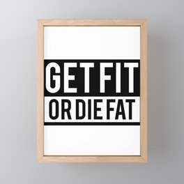 Get Fit or Die Fat Framed Mini Art Print