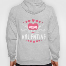 Mum Is My Valentine Saint Valentine Love Hearts Cupid Valentinus Gift Hoody
