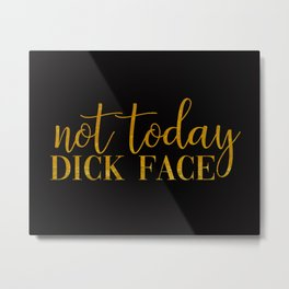 Not Today Dick Face, Quote Metal Print