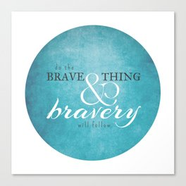 Do the brave thing. Canvas Print