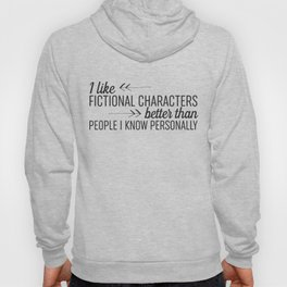 I Like Fictional Characters Better Hoody