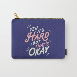 Yeh It's Hard But That's Okay Carry-All Pouch