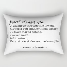 Travel quote - Anthony Bourdain - Travel changes you Rectangular Pillow