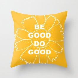 be good Throw Pillow