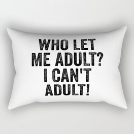 Who Let Me Adult? I Can't Adult! Rectangular Pillow