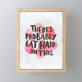 There's Probably Cat Hair On This Framed Mini Art Print