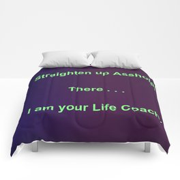 Straighten up Asshole! There . . . I am your Life Coach. Comforters