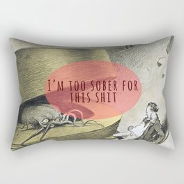 I'm too sober for this shit Rectangular Pillow