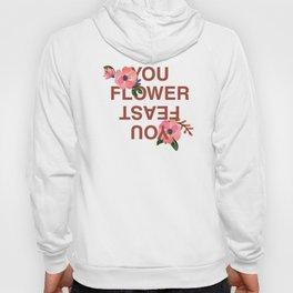 Flower you feast Hoody