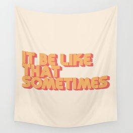"""It be like that sometimes"" Wall Tapestry"