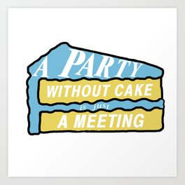 A Party Without Cake is Just a Meeting - Vanilla & Blueberry Art Print