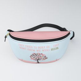They Tried To Bury Us. They Didn't Know We Were Seeds, Quote Fanny Pack