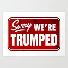 Sorry We're Trumped Art Print