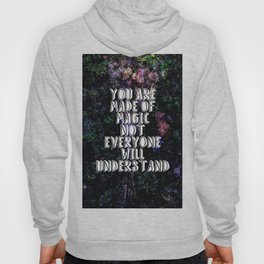 You Are Made of Magic | Words to Live By Hoody