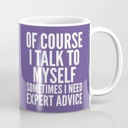 Of Course I Talk To Myself Sometimes I Need Expert Advice (Ultra Violet) Coffee Mug