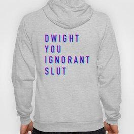 Dwight You Ignorant Slut (3D) Hoody