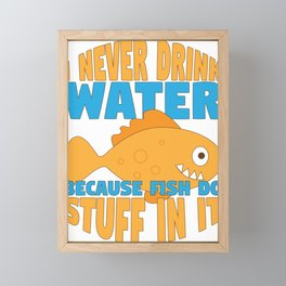 Funny I Never Drink Water Because Fish Do Stuff in It Framed Mini Art Print